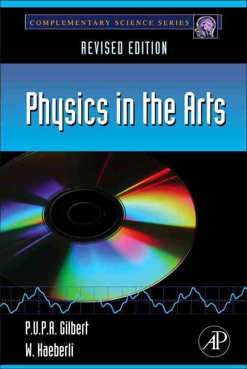 Physics in the Arts By Gilbert, P. U. P. A./ Haeberli, Willy